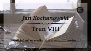 Tren 8 VIII - Jan Kochanowski audiobook [ Wielkieś mi uczyniła pustki w  domu moim ] - YouTube