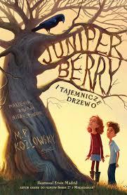 Juniper Berry i tajemnicze drzewo – M. P. Kozlowsky ~ Książka przyjacielem  - recenzje książek