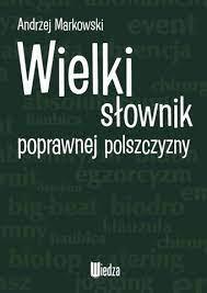 Wielki słownik poprawnej polszczyzny - Andrzej Markowski - Książnica Polska